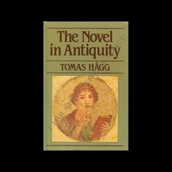 The novel in antiquity Tomas Hägg. Librairie Thomasset